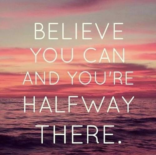 believe-you-can-and-youre-halfway-there-quote-2