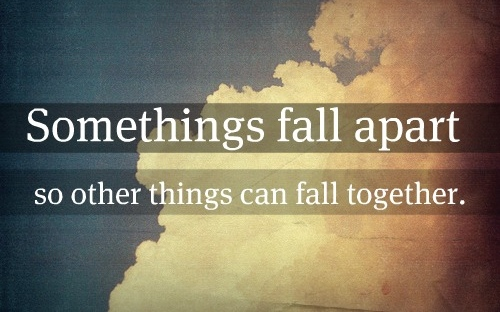 Some-Things-Fall-Apart-So-Other-Things-Can-Fall-Together
